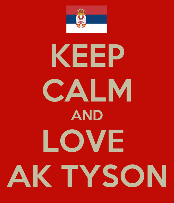 KEEP CALM AND LOVE  AK TYSON