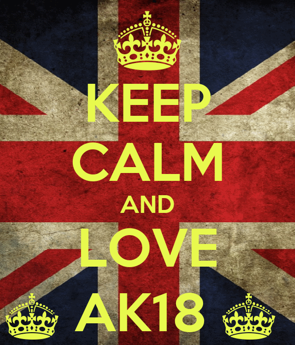 KEEP CALM AND LOVE ^ AK18 ^