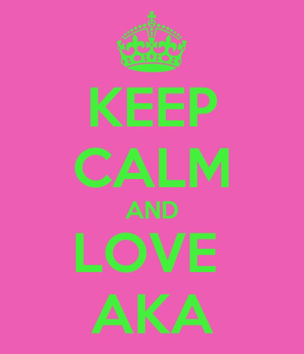 KEEP CALM AND LOVE  AKA