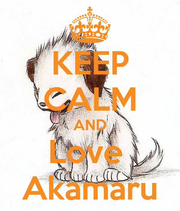 KEEP CALM AND Love  Akamaru