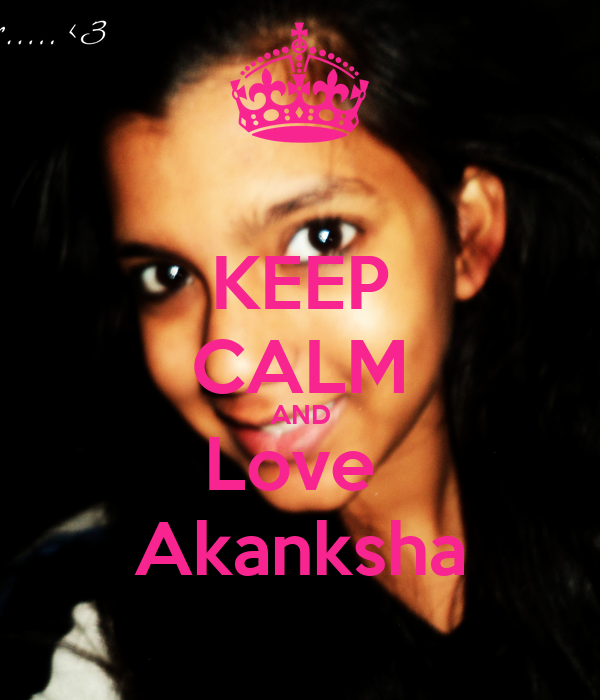 KEEP CALM AND Love  Akanksha