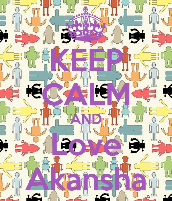 KEEP CALM AND Love Akansha