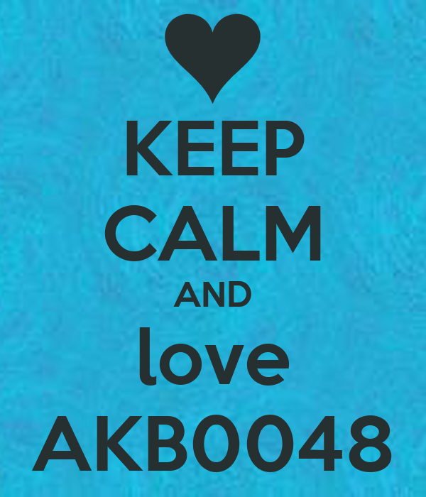 KEEP CALM AND love AKB0048