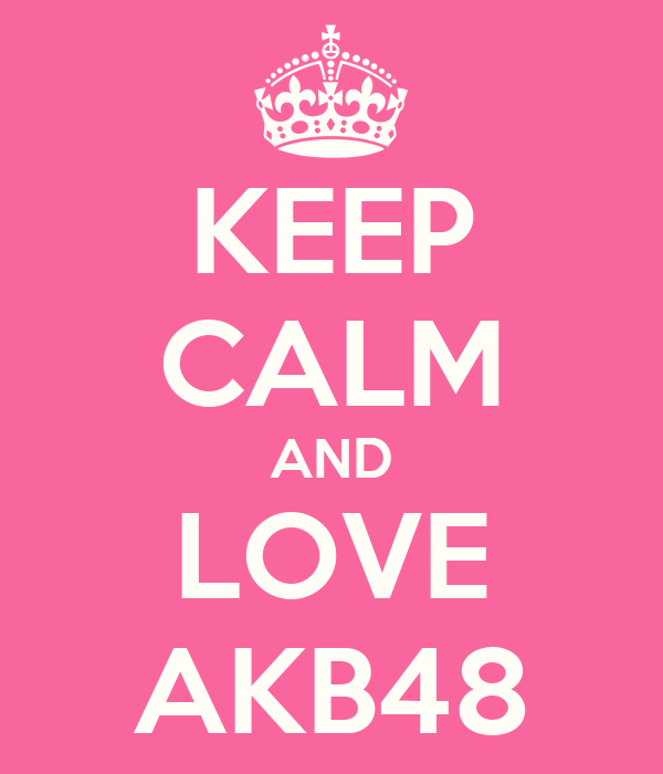 KEEP CALM AND LOVE AKB48