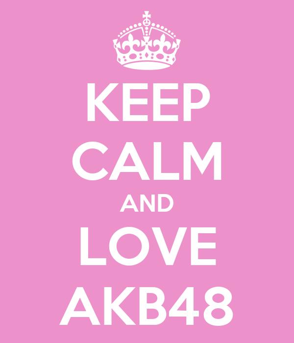 KEEP CALM AND LOVE AKB48