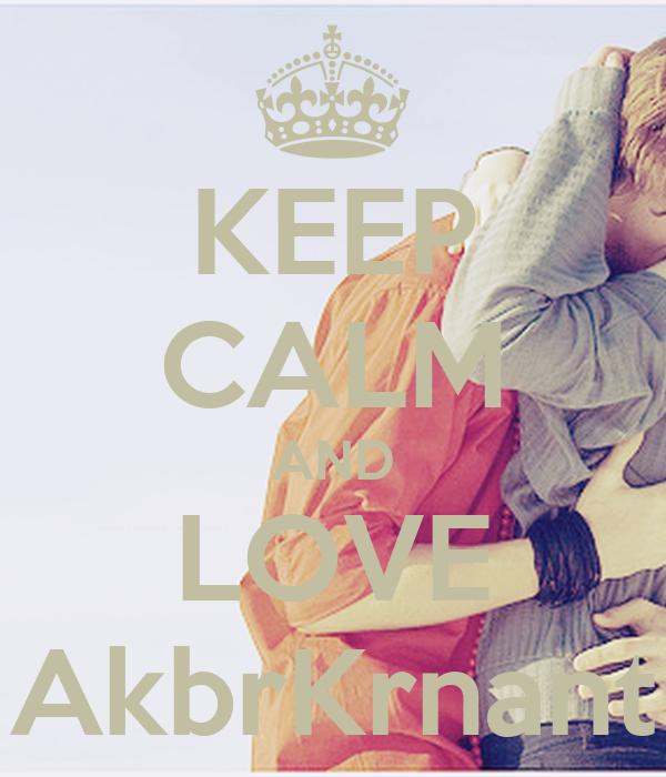 KEEP CALM AND LOVE AkbrKrnant