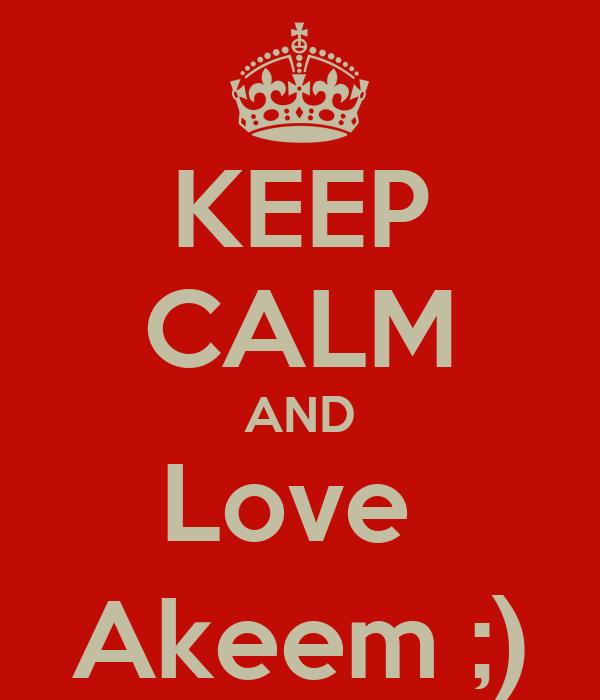 KEEP CALM AND Love  Akeem ;)