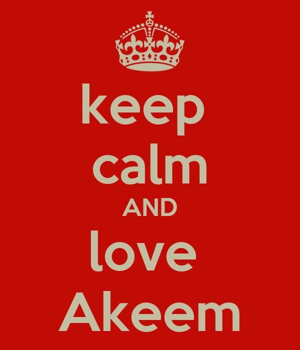 keep  calm AND love  Akeem