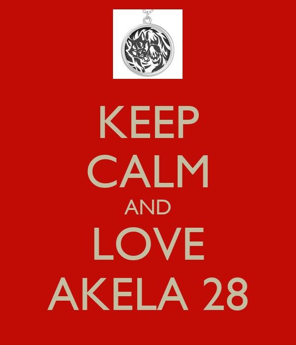 KEEP CALM AND LOVE AKELA 28