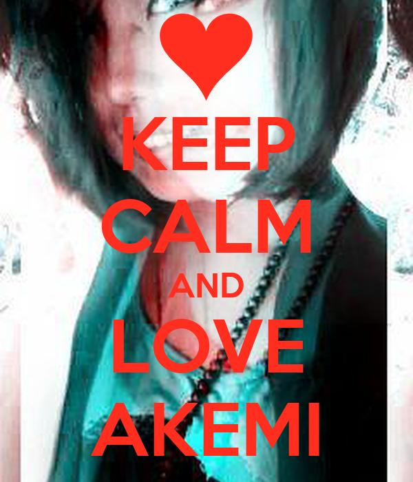 KEEP CALM AND LOVE AKEMI