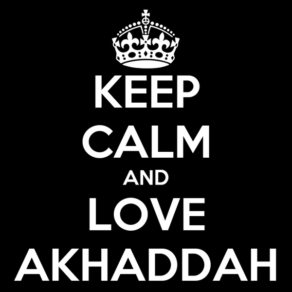 KEEP CALM AND LOVE AKHADDAH