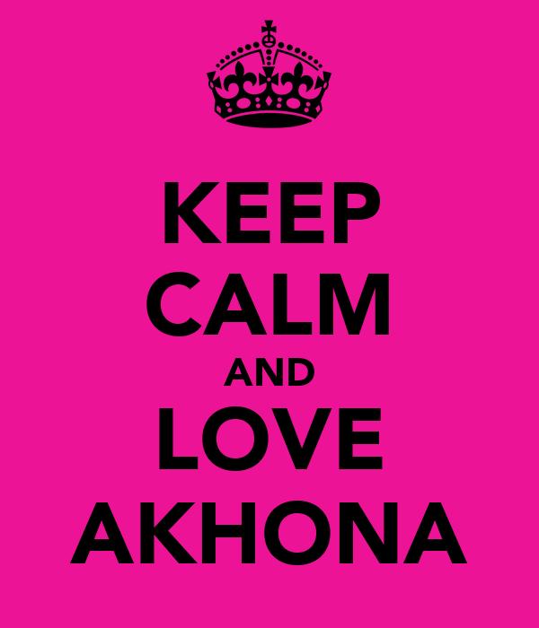 KEEP CALM AND LOVE AKHONA