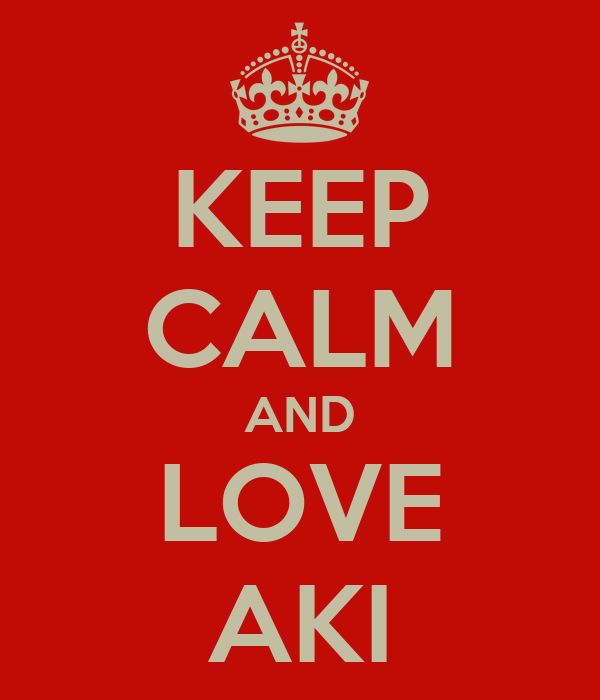 KEEP CALM AND LOVE AKI