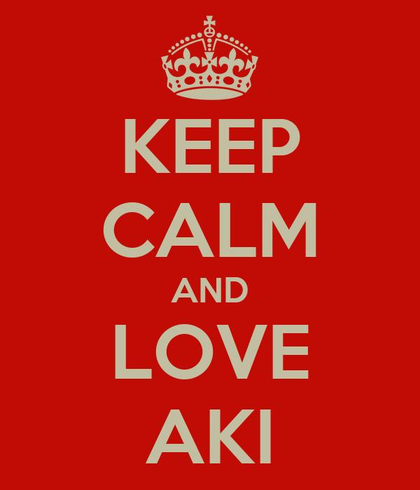 KEEP CALM AND LOVE AKI