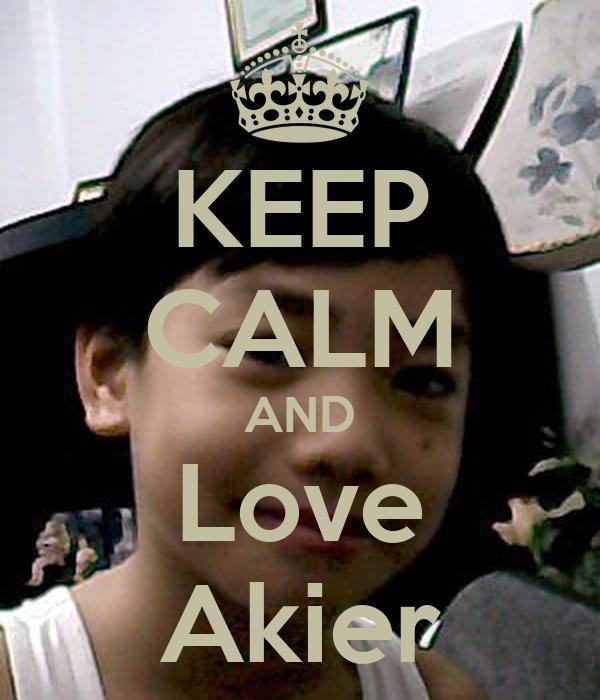 KEEP CALM AND Love Akier