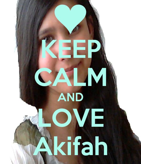 KEEP CALM AND LOVE Akifah