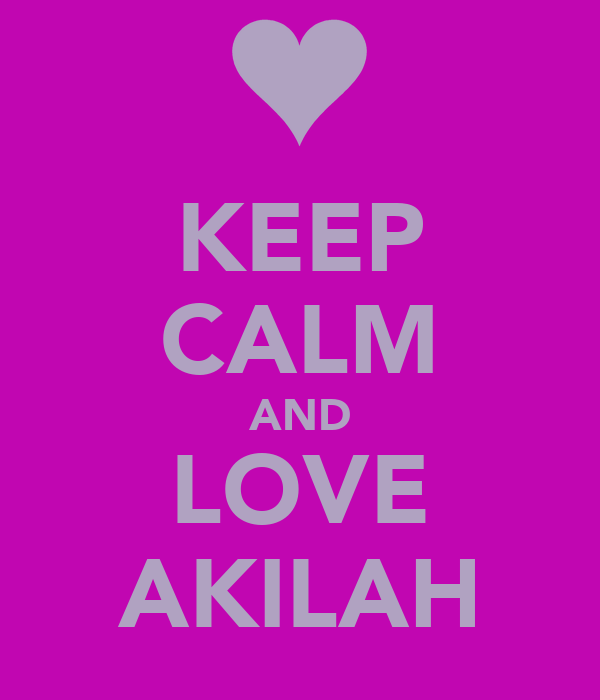 KEEP CALM AND LOVE AKILAH