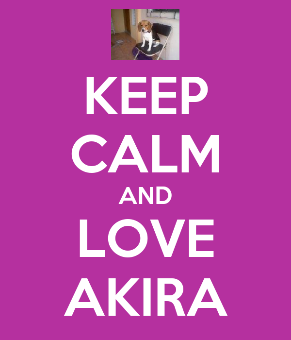 KEEP CALM AND LOVE AKIRA