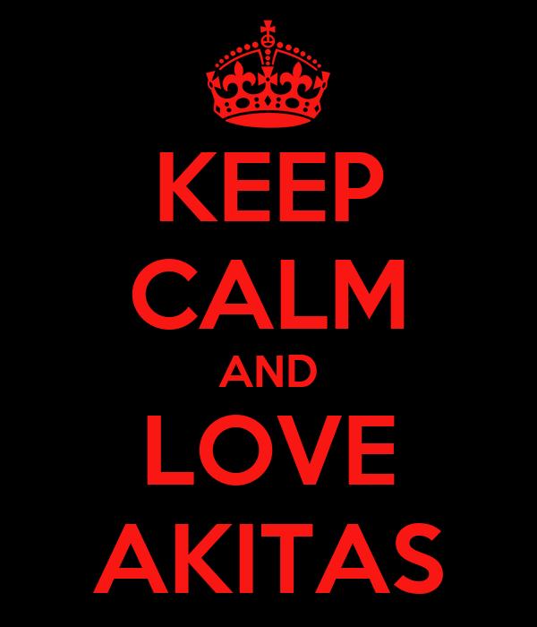 KEEP CALM AND LOVE AKITAS