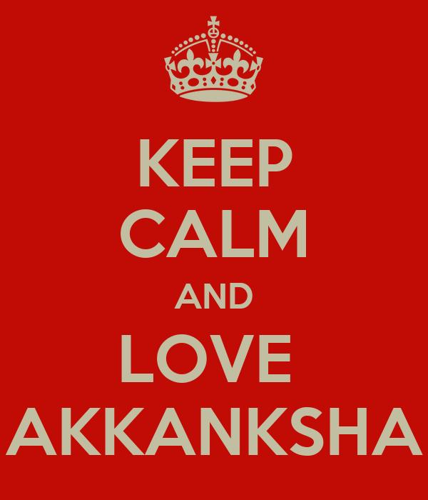 KEEP CALM AND LOVE  AKKANKSHA