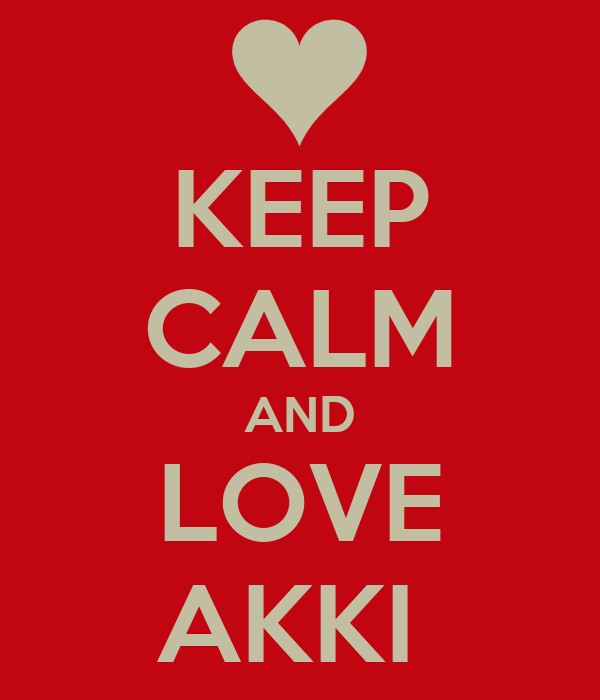 KEEP CALM AND LOVE AKKI