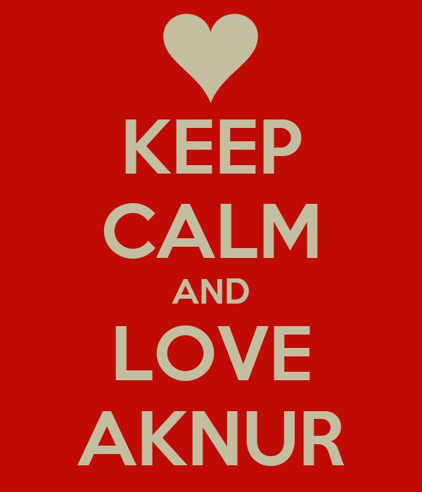 KEEP CALM AND LOVE AKNUR