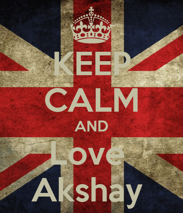 KEEP CALM AND Love  Akshay
