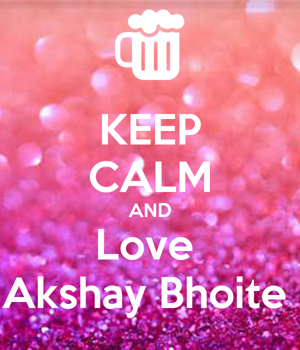 KEEP CALM AND Love  Akshay Bhoite