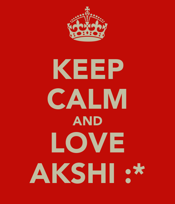 KEEP CALM AND LOVE AKSHI :*
