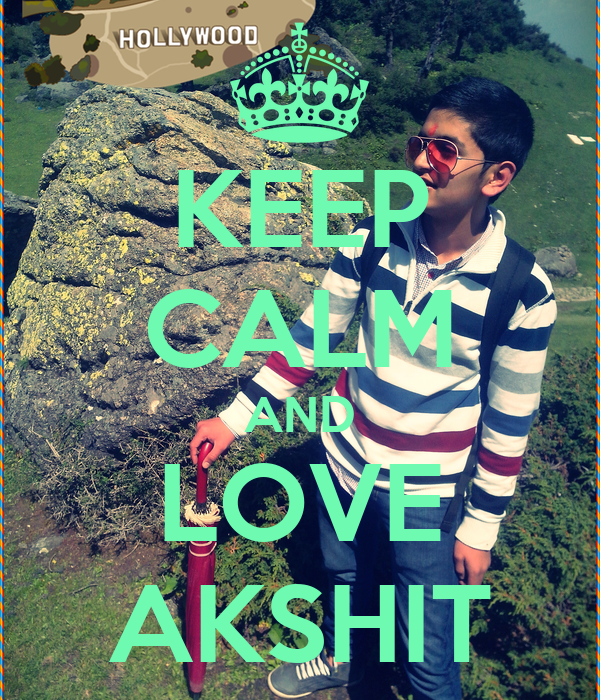 KEEP CALM AND LOVE AKSHIT