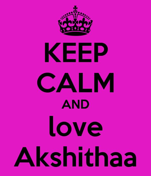 KEEP CALM AND love Akshithaa