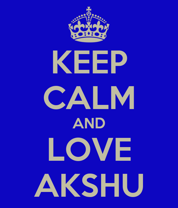 KEEP CALM AND LOVE AKSHU