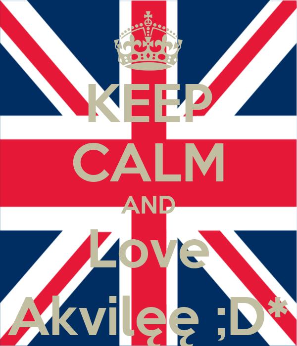 KEEP CALM AND Love Akvilęę ;D*