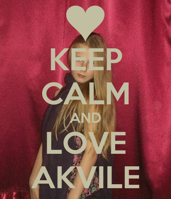 KEEP CALM AND LOVE AKVILE