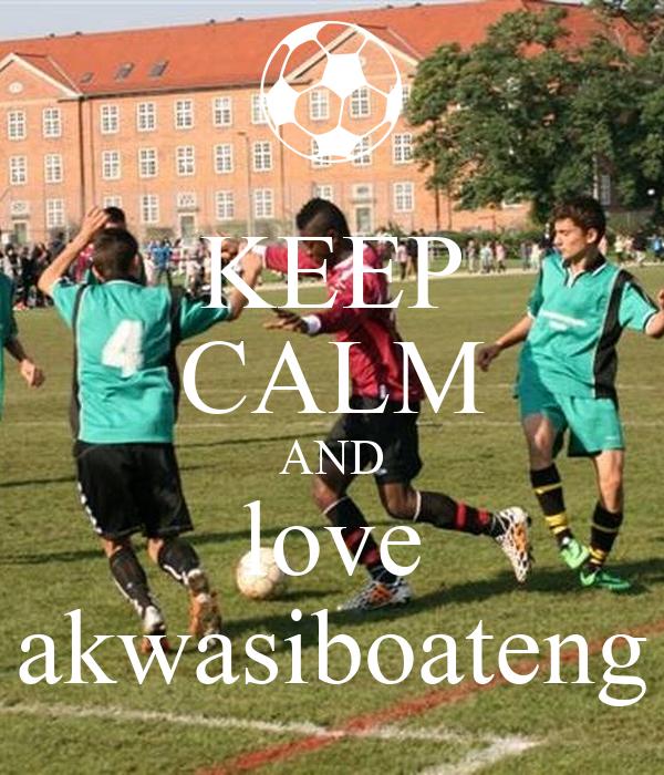 KEEP CALM AND love akwasiboateng