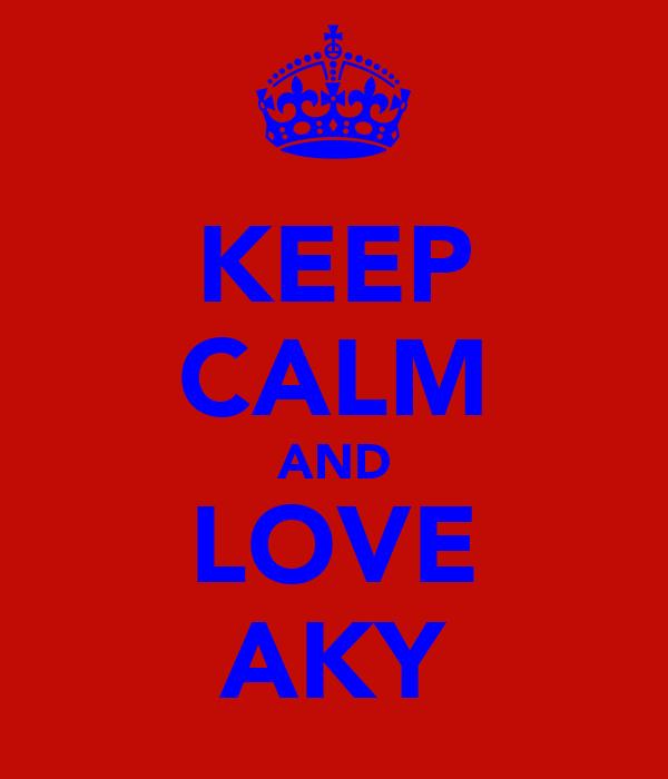 KEEP CALM AND LOVE AKY