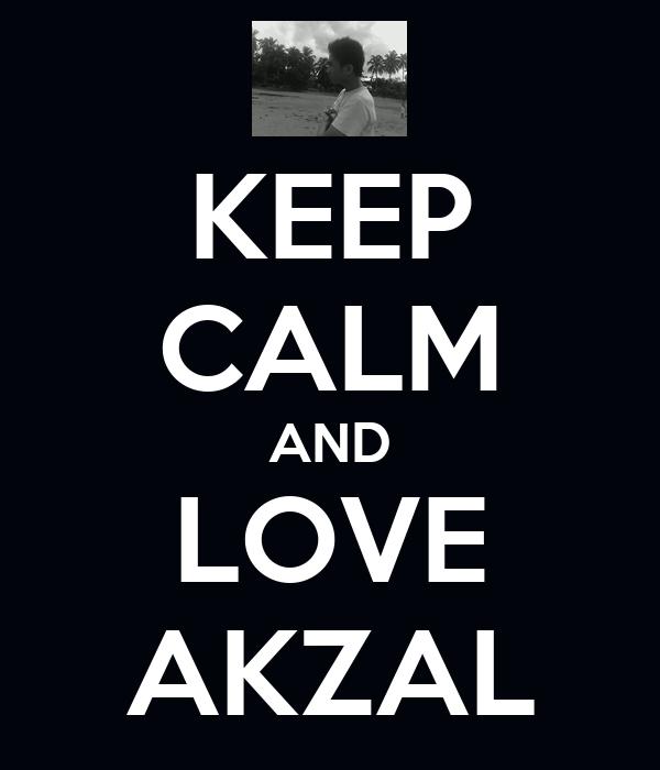 KEEP CALM AND LOVE AKZAL