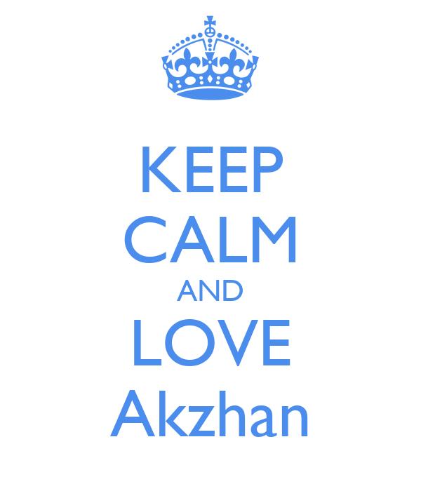 KEEP CALM AND LOVE Akzhan