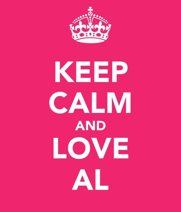 KEEP CALM AND LOVE AL