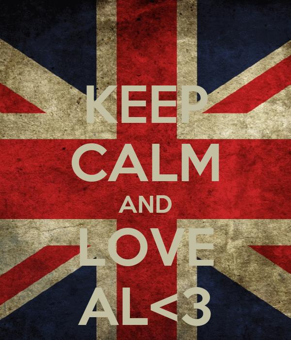 KEEP CALM AND LOVE AL<3