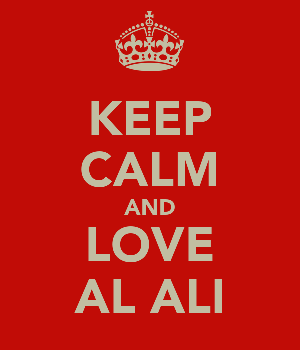 KEEP CALM AND LOVE AL ALI