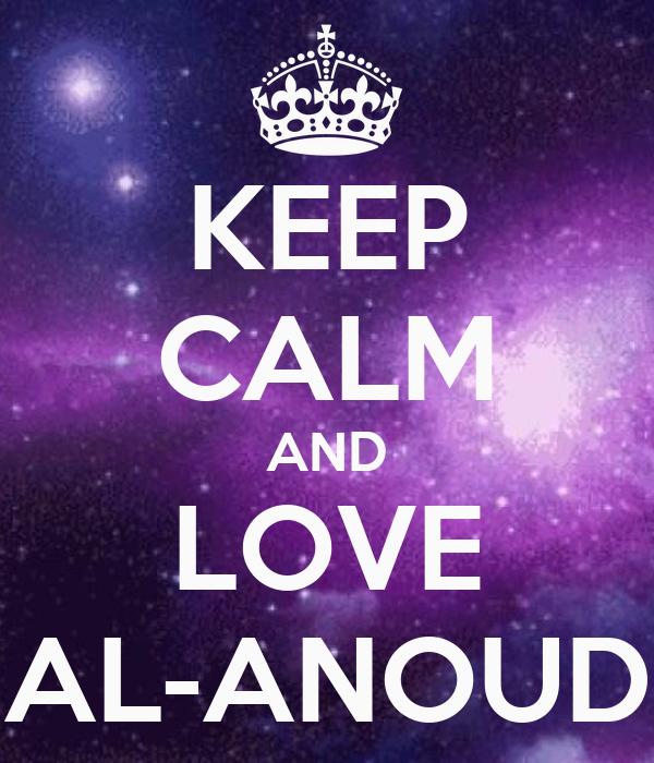 KEEP CALM AND LOVE AL-ANOUD
