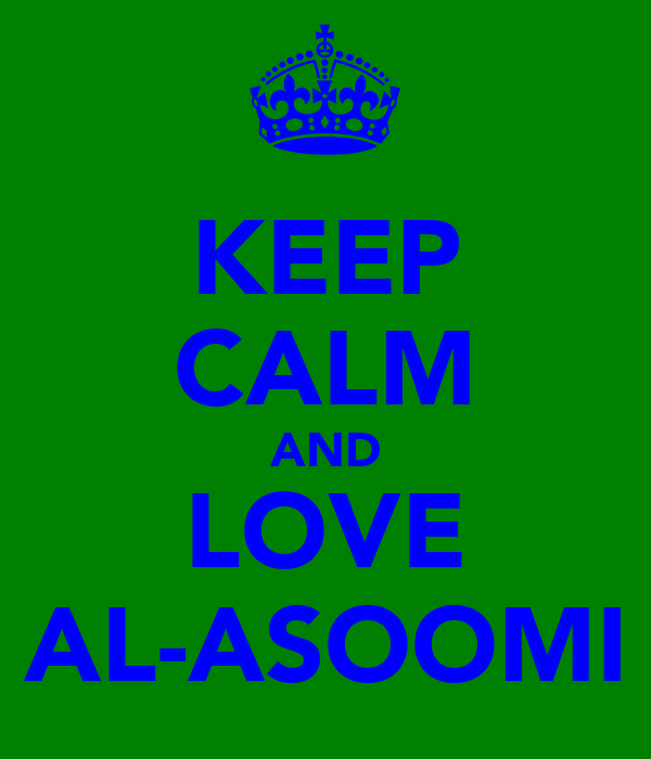KEEP CALM AND LOVE AL-ASOOMI