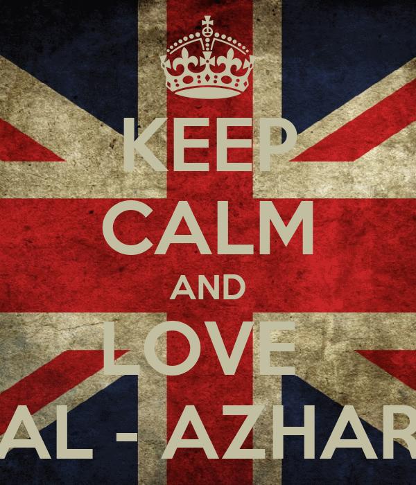 KEEP CALM AND LOVE  AL - AZHAR