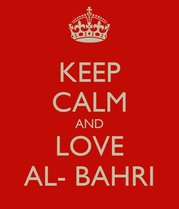 KEEP CALM AND LOVE AL- BAHRI