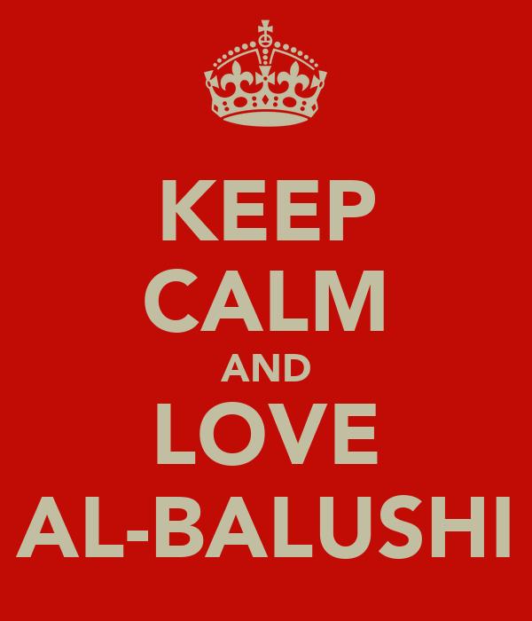 KEEP CALM AND LOVE AL-BALUSHI