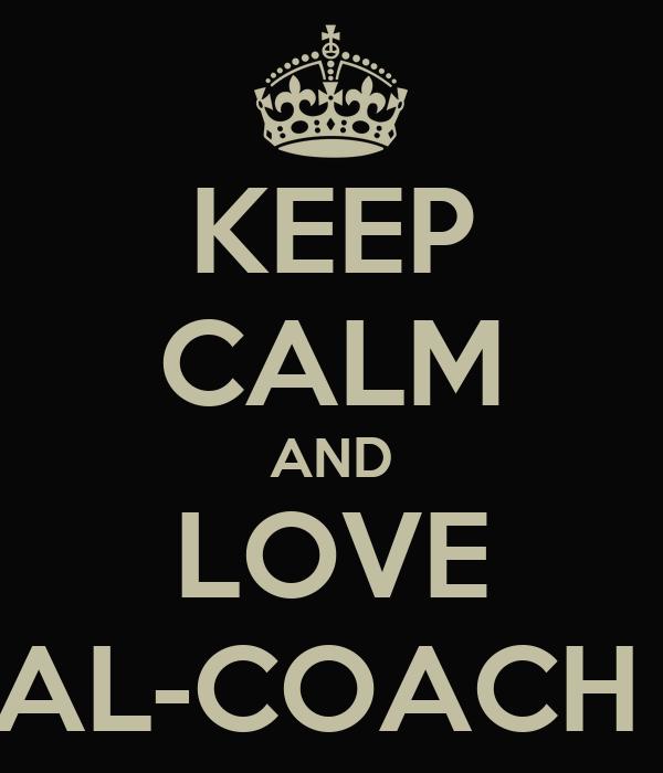KEEP CALM AND LOVE AL-COACH