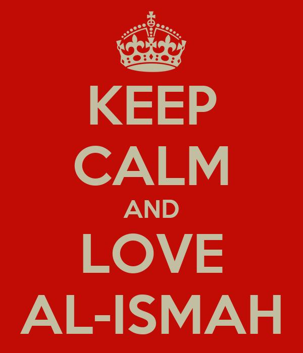 KEEP CALM AND LOVE AL-ISMAH