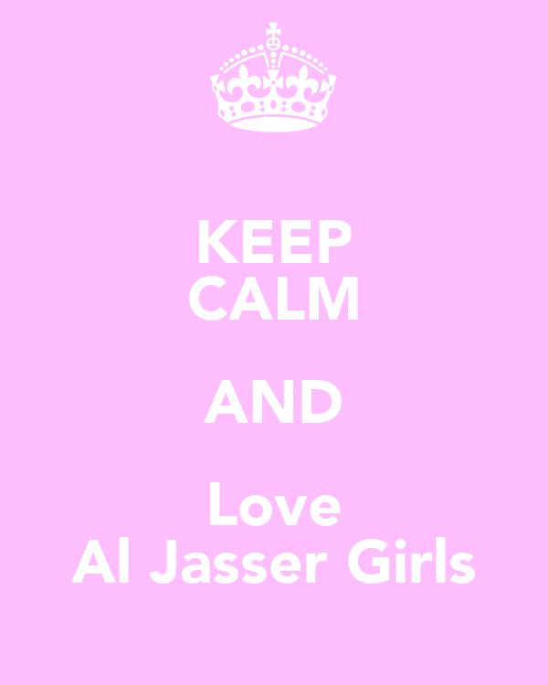 KEEP CALM AND Love Al Jasser Girls