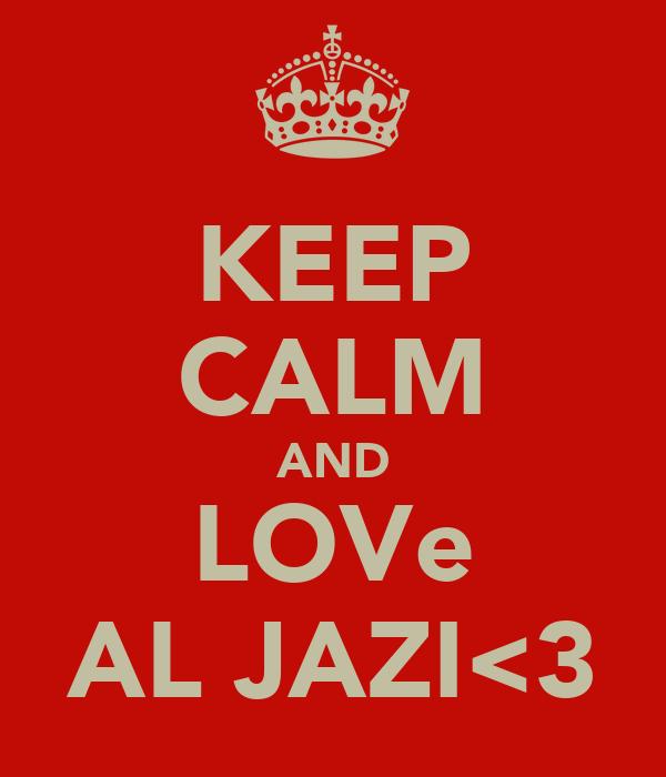 KEEP CALM AND LOVe AL JAZI<3
